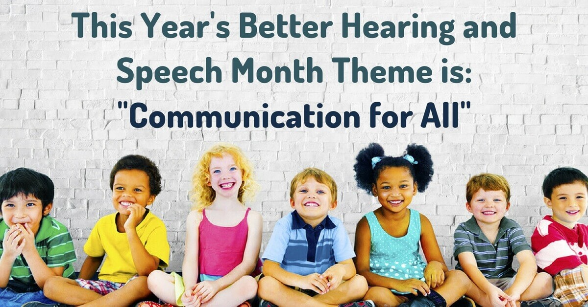 """This Year's Better Hearing and Speech Month Theme is: """"Communication for All"""""""